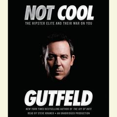 Not Cool: The Hipster Elite and Their War on You Audiobook, by Greg Gutfeld