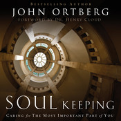 Soul Keeping: Caring for the Most Important Part of You, by John Ortberg
