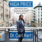 High Price: A Neuroscientists Journey of Self-Discovery That Challenges Everything You Know About Drugs and Society, by Carl Hart