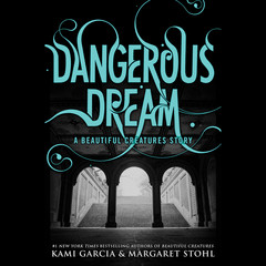 Dangerous Dream: A Beautiful Creatures Story: A Beautiful Creatures Story Audiobook, by Kami Garcia, Margaret Stohl