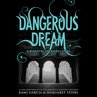 Dangerous Dream: A Beautiful Creatures Story: A Beautiful Creatures Story Audiobook, by Kami Garcia
