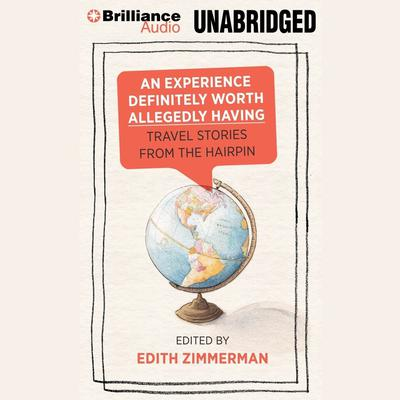 An Experience Definitely Worth Allegedly Having: Travel Stories from The Hairpin Audiobook, by Edith Zimmerman