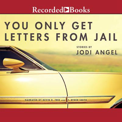 You Only Get Letters From Jail Audiobook, by Jodi Angel