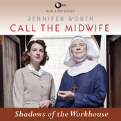 Call the Midwife: Shadows of the Workhouse, by Jennifer Worth