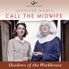 Call the Midwife:  Shadows of the Workhouse Audiobook, by Jennifer Worth