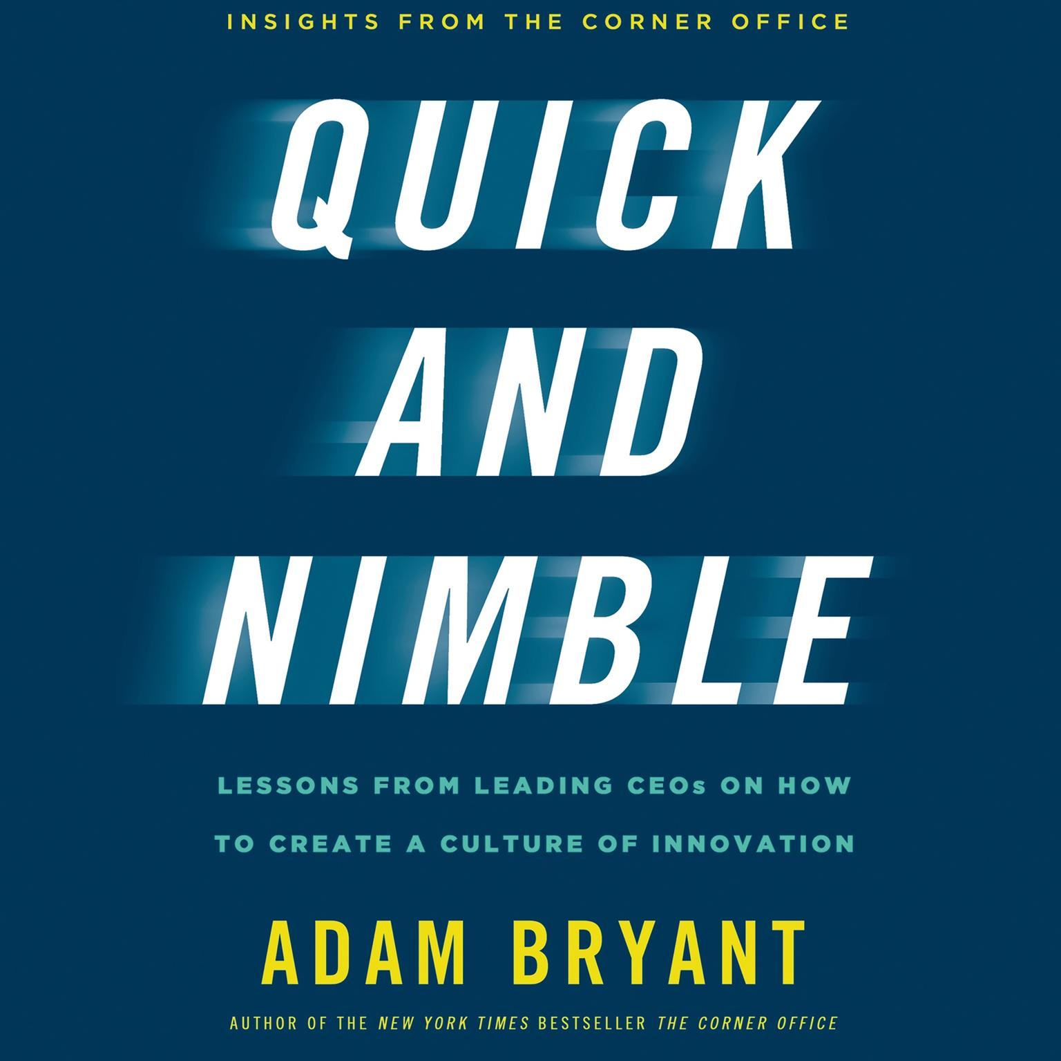 Printable Quick and Nimble: Lessons from Leading CEOs on How to Create a Culture of Innovation - Insights from The Corner Office Audiobook Cover Art