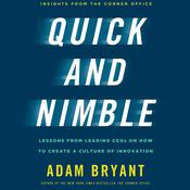 Quick and Nimble: Lessons from Leading CEOs on How to Create a Culture of Innovation, by Adam Bryant