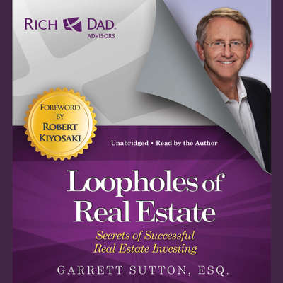 Rich Dad Advisors: Loopholes of Real Estate: Secrets of Successful Real Estate Investing Audiobook, by Garrett Sutton