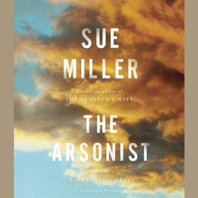 The Arsonist: A novel Audiobook, by Sue Miller