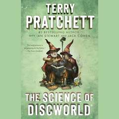 The Science of Discworld: A Novel Audiobook, by Terry Pratchett, Ian Stewart, Jack Cohen