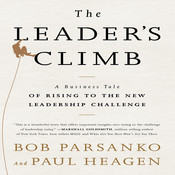 The Leader's Climb: A Business Tale of Rising to the New Leadership Challenge Audiobook, by Bob Parsanko, Paul Heagen
