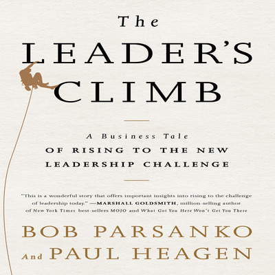 The Leaders Climb: A Business Tale of Rising to the New Leadership Challenge Audiobook, by Bob Parsanko