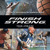 Finish Strong Teen Athlete: A Guide for Developing the Champion Within, by Dan Green