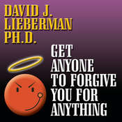 Get Anyone to Forgive You for Anything: A Proven Step-by-Step Method to a Winning Apology, by David J. Lieberman