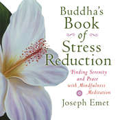 Buddhas Book Stress Reduction: Finding Serenity and Peace with Mindfulness Meditation Audiobook, by Joseph Emet