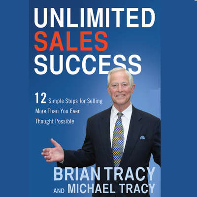 Unlimited Sales Success: 12 Simple Steps for Selling More than You Ever Thought Possible Audiobook, by Brian Tracy
