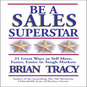Be a Sales Superstar: 21 Great Ways to Sell More, Faster, Easier in Tough Markets, by Brian Tracy