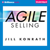 Agile Selling: Mastering the Skills You Need to Excel in Every Environment, by Jill Konrath
