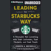 Leading the Starbucks Way: Five Principles for Connecting with Your Customers, Your Products, and Your People, by Joseph A. Michelli