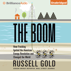 The Boom: How Fracking Ignited the American Energy Revolution and Changed the World Audiobook, by Russell Gold