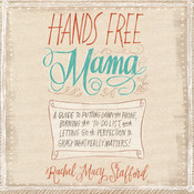 Hands Free Mama: A Guide to Putting Down the Phone, Burning the To-Do List, and Letting Go of Perfection to Grasp What Really Matters! Audiobook, by Rachel Macy Stafford