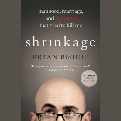Shrinkage: Manhood, Marriage, and the Tumor That Tried to Kill Me Audiobook, by Bryan Bishop