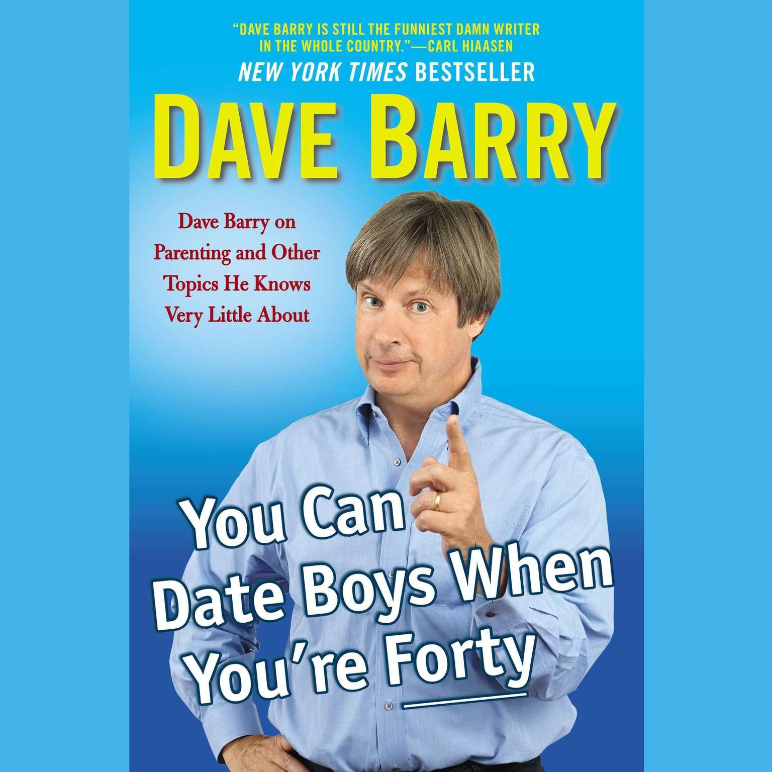 Printable You Can Date Boys When You're Forty: Dave Barry on Parenting and Other Topics He Knows Very Little About Audiobook Cover Art