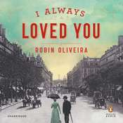 I Always Loved You: A Novel Audiobook, by Robin Oliveira