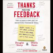 Thanks for the Feedback: The Science and Art of Receiving Feedback Well Audiobook, by Douglas Stone