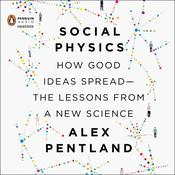 Social Physics: How Good Ideas Spread-The Lessons from a New Science, by Alex Pentland