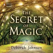 The Secret of Magic: A Novel Audiobook, by Deborah Johnson