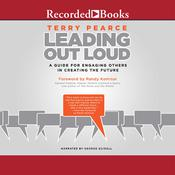 Leading Out Loud: A Guide for Engaging Others in Creating the Future, by Terry Pearce