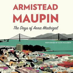 The Days of Anna Madrigal: A Novel Audiobook, by Armistead Maupin