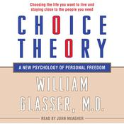 Choice Theory: A New Psychology of Personal Freedom, by William Glasser