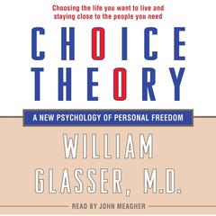 Choice Theory: A New Psychology of Personal Freedom Audiobook, by William Glasser, M.D., William Glasser
