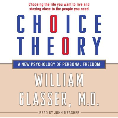 Choice Theory: A New Psychology of Personal Freedom Audiobook, by William Glasser