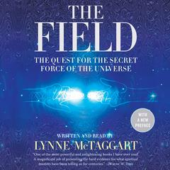The Field Updated Ed: The Quest for the Secret Force of the Universe Audiobook, by Lynne McTaggart