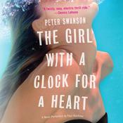 The Girl with a Clock for a Heart: A Novel, by Peter Swanson