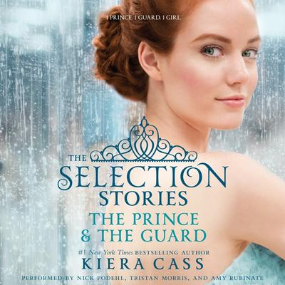 The Selection Stories: The Prince & The Guard Audiobook, by Kiera Cass