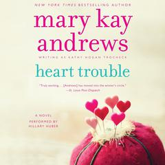 Heart Trouble: A Novel Audiobook, by Mary Kay Andrews