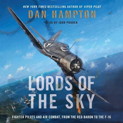 Lords of the Sky: Fighter Pilots and Air Combat, from the Red Baron to the F-16 Audiobook, by Dan Hampton