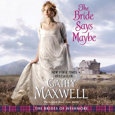 The Bride Says Maybe: The Brides of Wishmore Audiobook, by Cathy Maxwell