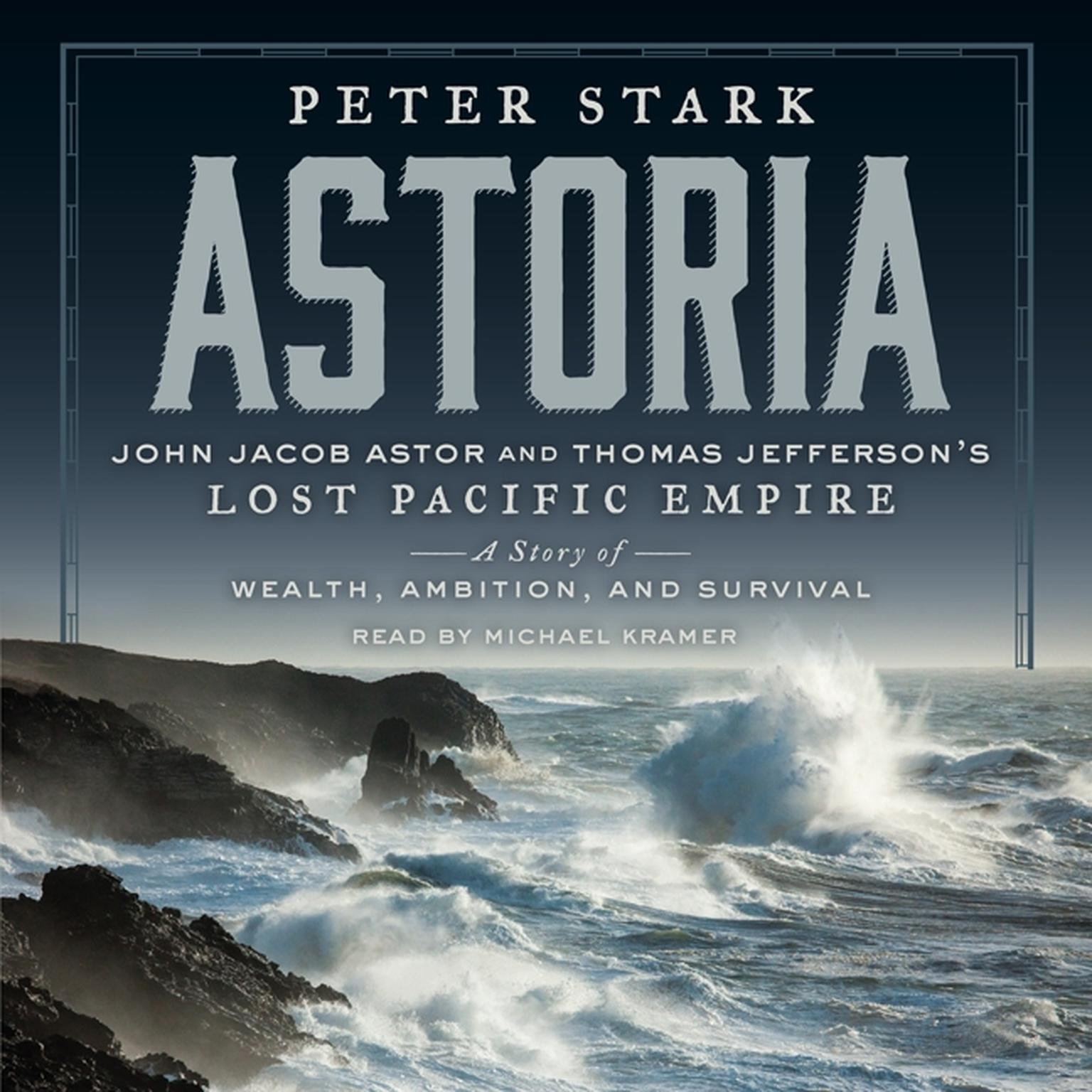 Printable Astoria: John Jacob Astor and Thomas Jefferson's Lost Pacific Empire: A Story of Wealth, Ambition, and Survival Audiobook Cover Art