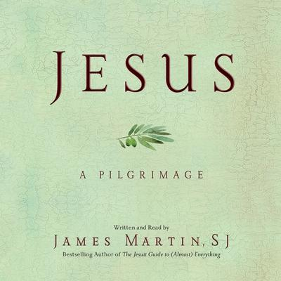 Jesus: A Pilgrimage Audiobook, by James Martin