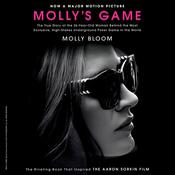 Mollys Game: From Hollywoods Elite to Wall Streets Billionaire Boys Club, My High-Stakes Adventure in the World of Underground Poker Audiobook, by Molly Bloom