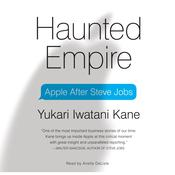 Haunted Empire: Apple after Steve Jobs, by Yukari Iwatani Kane