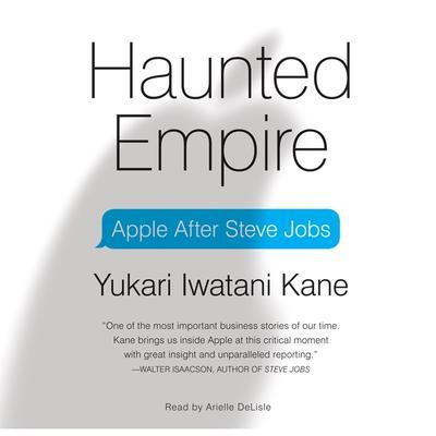 Haunted Empire: Apple After Steve Jobs Audiobook, by Yukari Iwatani Kane