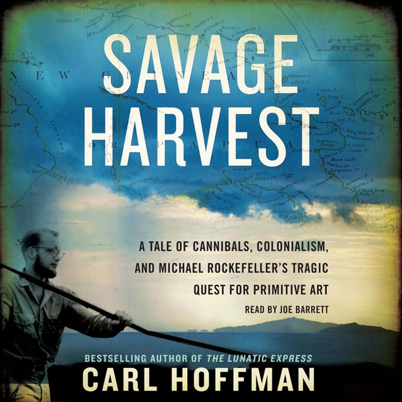 Printable Savage Harvest: A Tale of Cannibals, Colonialism, and Michael Rockefeller's Tragic Quest for Primitive Art Audiobook Cover Art