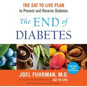 The End of Diabetes: The Eat to Live Plan to Prevent and Reverse Diabetes Audiobook, by Joel Fuhrman
