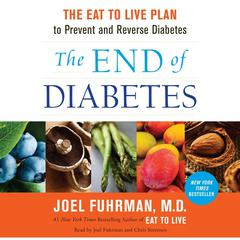 The End of Diabetes: The Eat to Live Plan to Prevent and Reverse Diabetes Audiobook, by Joel Fuhrman, Joel Fuhrman, M.D.